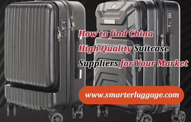 How to find China High Quality Suitcase Suppliers for Your Market