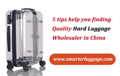 5 tips help you finding Quality Hard Luggage Wholesaler in China