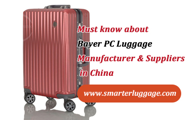 Must know about Bayer PC Luggage Manufacturer & Suppliers in China