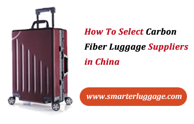 How To Select Carbon Fiber Luggage Suppliers in China