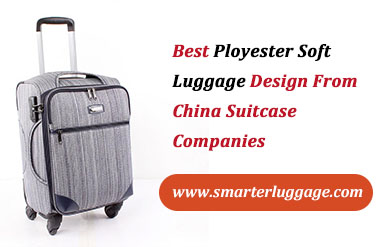 Best Ployester Soft Luggage Design From China Suitcase Companies