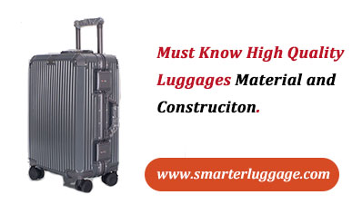 Must Know High Quality  Luggages Material and  Construciton.