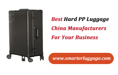 Best Hard PP Luggage China Manufacturers For Your Business